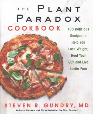 The Plant Paradox Cookbook 100 Delicious Recipes to Help You Lo... 9780062843371