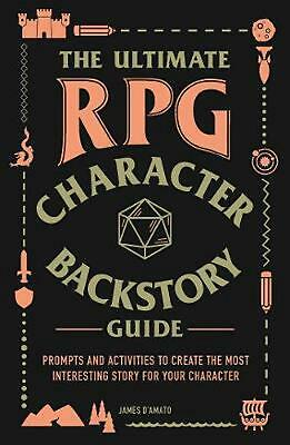 Ultimate Rpg Character Backstory Guide: Prompts and Activities to Create the Mos