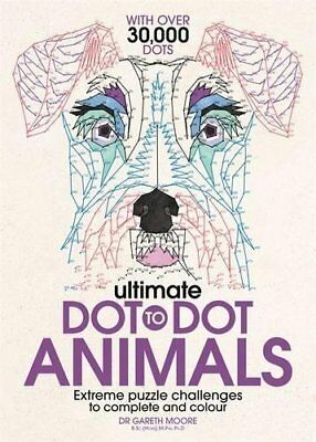 Ultimate Dot to Dot Animals: Extreme Puzzle Challenges to Complete and Colour...