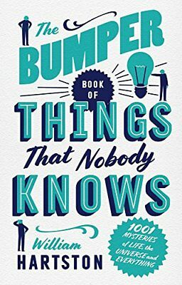 The Bumper Book of Things That Nobody Knows: 1001 Mysteries of Life, the...