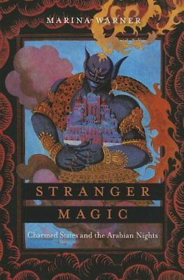 Stranger Magic : Charmed States and the Arabian Nights-Marina Warner