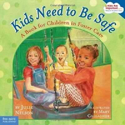 Kids Are Important: Kids Need to Be Safe: A Book for Children in Foster Care-Jul