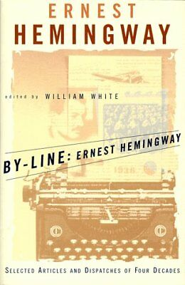 By-Line - Ernest Hemingway: Selected Articles and Dispatches of Four Decades-Ern