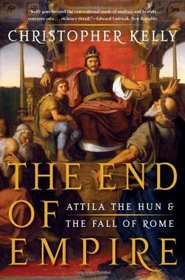 The End of Empire: Attila the Hun and the Fall of Rome-Christopher Kelly