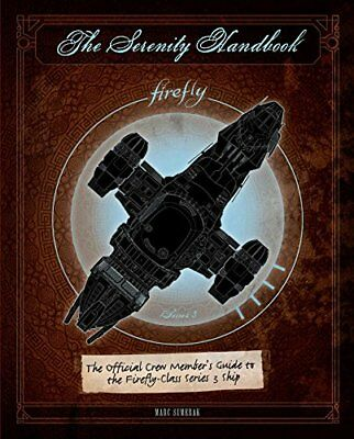 The Serenity Handbook: The Official Crew Member's Guide to the Firefly-Class Ser
