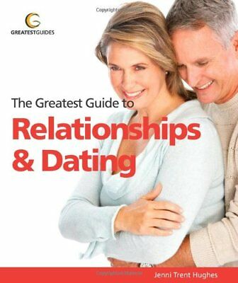 The Greatest Guide to Relationships and Dating (Greatest Guides),Jenni Trent-Hu