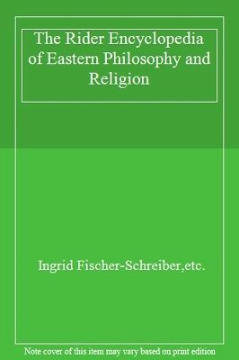 The Rider Encyclopedia of Eastern Philosophy and Religion,Ingrid Fischer-Schrei
