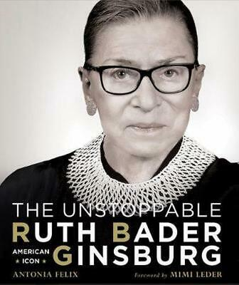The Unstoppable Ruth Bader Ginsburg: American Icon by Antonia Felix Hardcover Bo