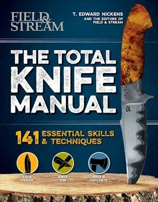 The Total Knife Manual by T. Edward Nickens, Field and Stream Editors and tbd...