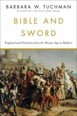 Bible and Sword : England and Palestine from the Bronze Age to Balfour by...