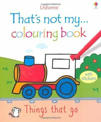 Things That Go (That's Not My...Colouring Book),Fiona Watt,Rachel Wells