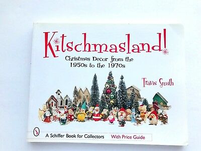 Kitschmasland!: Christmas Decor from the 1950s Through the 1970s Travis Smith