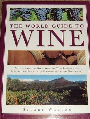 The World Guide to Wine — An Exploration of Great Wine and Wine Regions,,