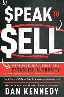 Speak to Sell : Persuade, Influence, and Establish Authority and Promote Your...