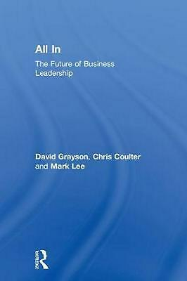 All in: The Future of Business Leadership by David Grayson Hardcover Book Free S