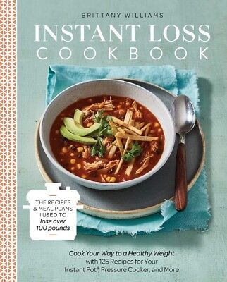 Instant Loss Cookbook: Cook Your Way to a Healthy Weight with 125 Recipes