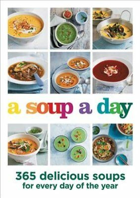 A Soup a Day : 365 Delicious Soups for Every Day of the Year (2018, Paperback)