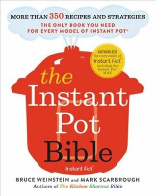 The Instant Pot Bible : The Only Cookbook You Need -- with More Than 350...