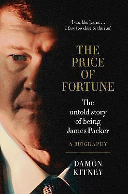 The Price of Fortune: The Untold Story of Being James Packer by Damon Kitney Har