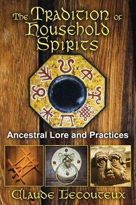 The Tradition of Household Spirits : Ancestral Lore and Practices by Claude...