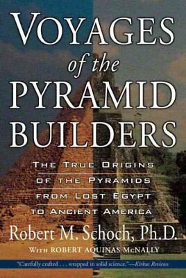 Voyages of the Pyramid Builders by Robert M. Schoch and Robert Aquinas...