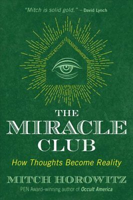 The Miracle Club : How Thoughts Become Reality by Mitch Horowitz (2018,...