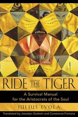 Ride the Tiger: A Survival Manual for the Aristocrats of the Soul by Julius Evol