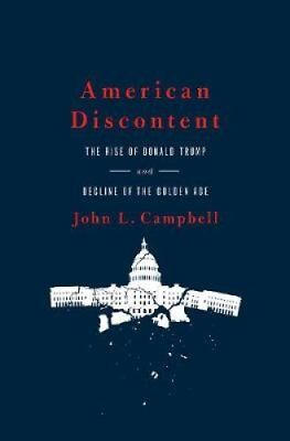 American Discontent The Rise of Donald Trump and Decline of the... 9780190872434