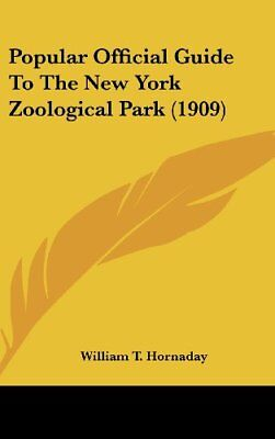 Popular Official Guide To The New York Zoological Park (1909) [Hardcover] [Jun 0