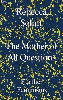 The Mother of All Questions: Further Feminisms, Rebecca Solnit, New