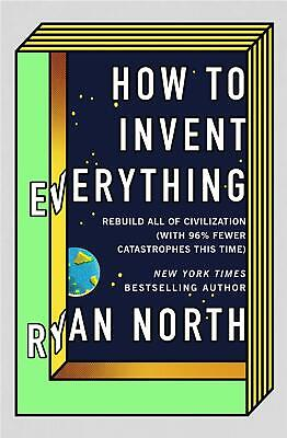 How to Invent Everything: Rebuild All of Civilization (with 96% fewer catastroph