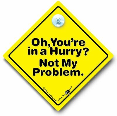 Oh You're in a Hurry? Not My Problem Car Sign, Anti Tailgate Sign, Back Off Sign