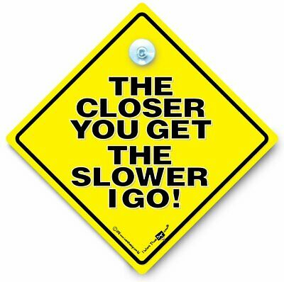 The Closer You Get The Slower I Go Car Sign,  Anti Tailgate Vehicle Sign