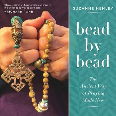 Bead by Bead : The Ancient Way of Praying Made New by Suzanne Henley (2018,...