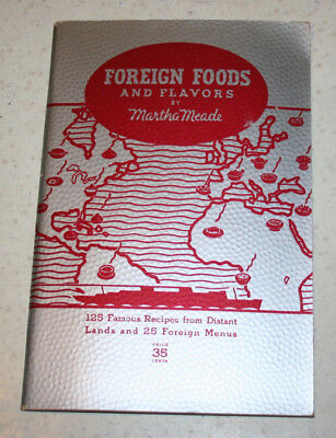 Foreign Foods and Flavors by Martha Meade Booklet 125 Recipes Cookbook