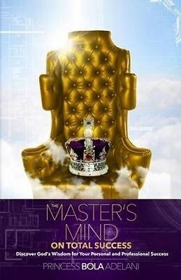 The Master's Mind on Total Success: Discover God's Wisdom for You by Adelani, Pr