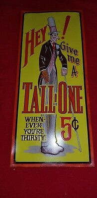 Rare Tall One  5 cent metal Sign