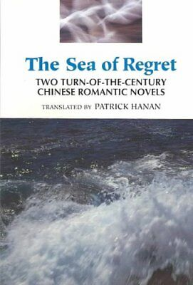 The Sea of Regret : Two Turn-of-the Century Chinese Romantic Novels by Wu...