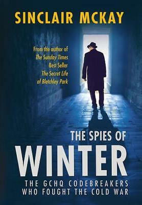 The Spies of Winter: The GCHQ codebreakers who f, McKay, Sinclair, New