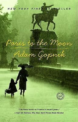 Paris to the Moon by Gopnik, Adam -Paperback