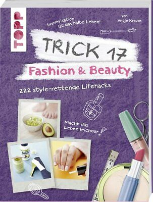 Trick 17 - Fashion & Beauty: 222 style-rettende Lifehacks Krause, Antje: