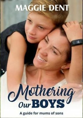 NEW > Mothering Our Boys : A Guide for Mums of Sons BY  Maggie Dent