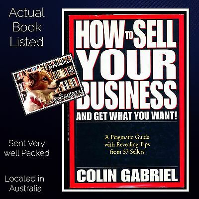 How to Sell YOUR Business and Get What You Want Colin Gabriel Hardcover