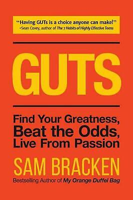 Guts: Crush Your Fears, Ignite Your Passion and Get It Done: Find Your Greatness