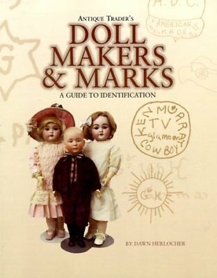 Antique Trader Doll Makers and Marks : A Guide to Identification by Dawn...