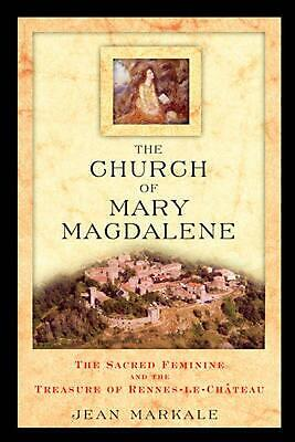 The Church of Mary Magdalene: The Sacred Feminine and the Treasure of Rennes-Le-