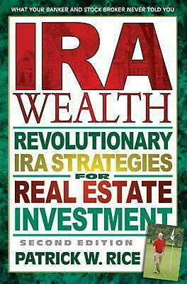 IRA Wealth, Second Edition: Revolutionary IRA Strategies for Real Estate Investm