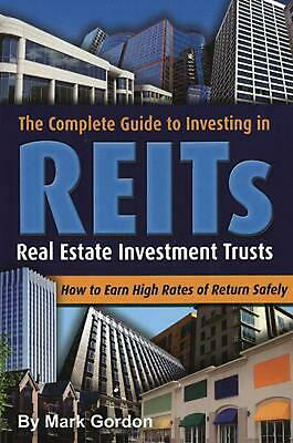 The Complete Guide to Investing in REITs: Real Estate Investment Trusts: How to