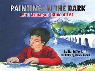 Painting in the Dark: Esref Armagan, Blind Artist by Rachelle Burk (English) Pap