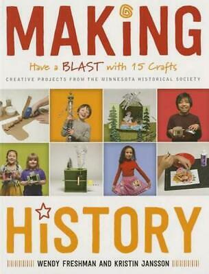 Making History: Have a Blast with 15 Crafts by Wendy Freshman (English) Paperbac